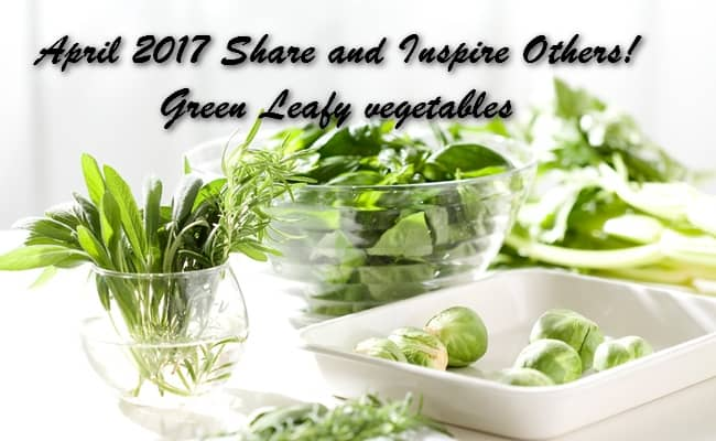 April 2017 Share and Inspire Others! – Green Leafy Vegetables