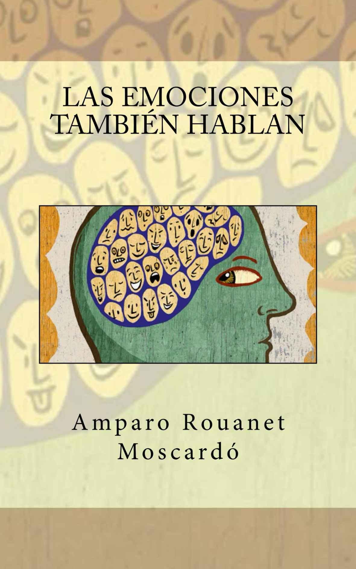 Hemos leído… LAS EMOCIONES TAMBIÉN HABLAN, de AMPARO ROUANET / Talleres de escritura creativa en curso y liberación de talentos de LIBRO, VUELA LIBRE