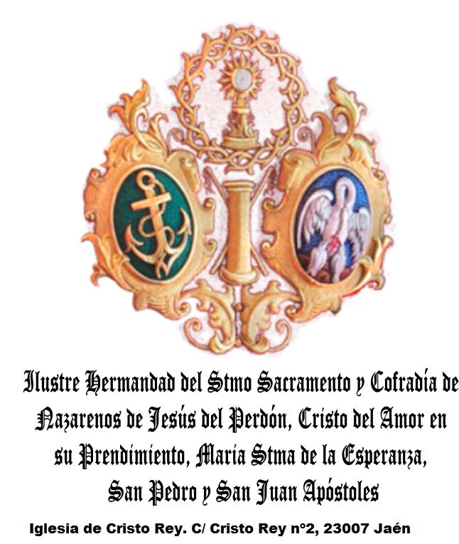ILUSTRE HERMANDAD DEL SANTÍSIMO SACRAMENTO Y COFRADÍA DE NAZARENOS DE JESÚS DEL PERDÓN, CRISTO DEL AMOR EN SU PRENDIMIENTO, MARÍA STMA DE LA ESPERANZA, SAN PEDRO Y SAN JUAN APÓSTOLES (Jaén)