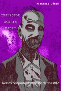 Lee más sobre el artículo Tirada de dados #02 – Inspector zombie Haden