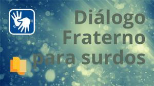 link Diálogo fraterno para surdos