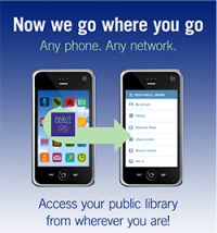 Now we go where you go Any phone. Any network. Access your public library from wherever you are!