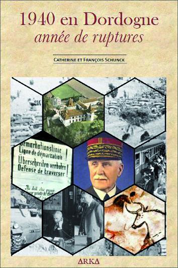 « 1940 en Dordogne année de ruptures », Catherine & François Schunck, éditions Arka, mai 2015, 142pages.