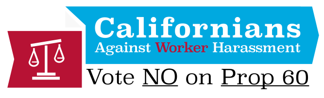 No ON California Prop 60- Vote No On Worker Harassment!