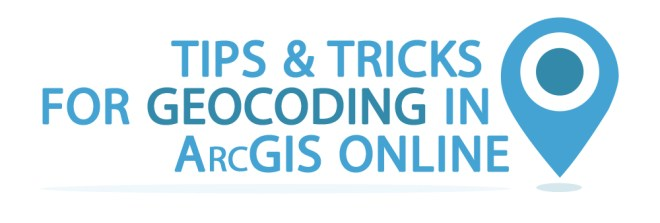 Tips & Tricks for Geocoding in ArcGIS Online