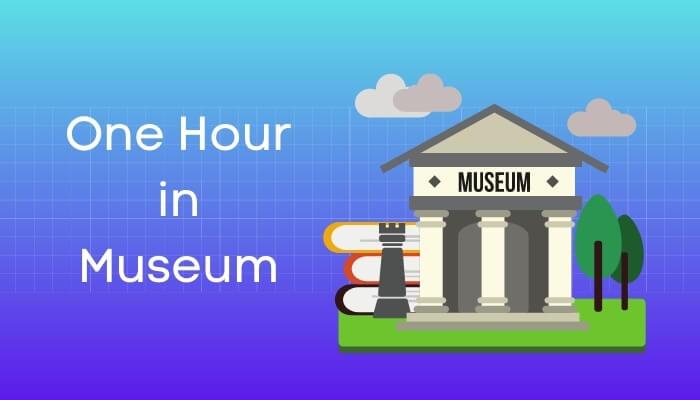 अजायबघर में एक घंटा पर निबंध One Hour in Museum Essay in Hindi