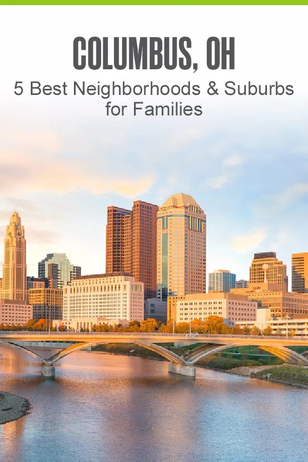 Moving to Columbus with your family? These five neighborhoods and suburbs in Ohio's capital city offer affordable housing, low crime rates, and great schools for kids! via @extraspace