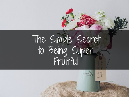 The Simple Secret to Being Super Fruitful