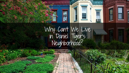 Why Can't We Live in Daniel Tiger's Neighborhood?