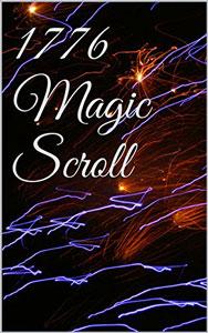 The 1776 Magic Scroll