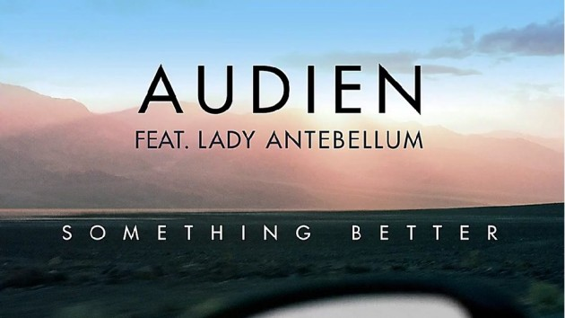 Audien - 'Something Better' ft Lady Antebellum