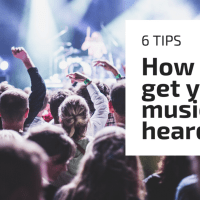 How To Get Your Music Heard? We Have Six Tips