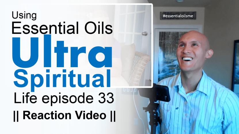 using-essential-oils-ultra-spiritual-life-episode-33-reaction-video