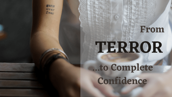 From Terror to Complete Confidence