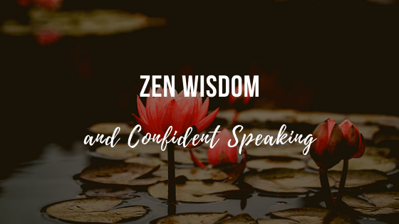 Zen Wisdom and Confident Speaking