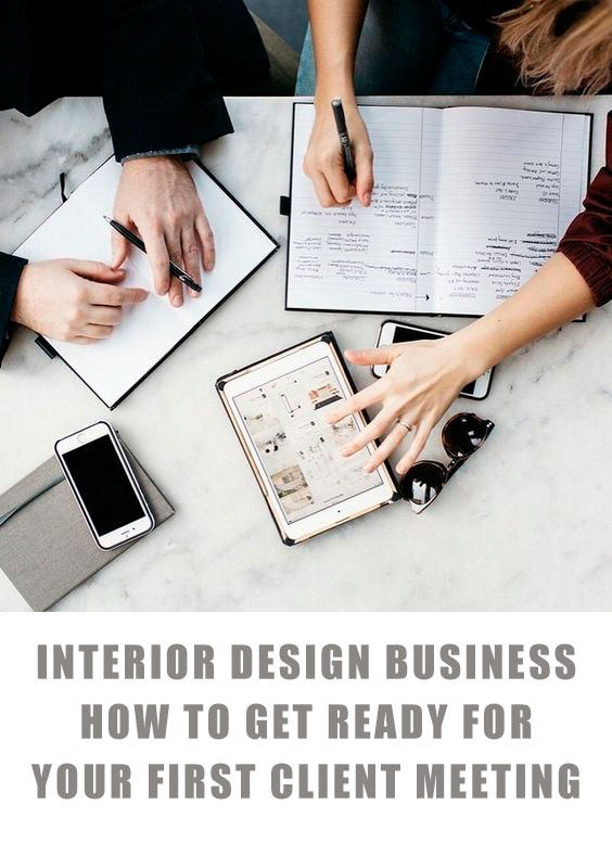Awesome Interior Design Business: How To Get Ready For Your First Client Meeting