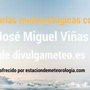 Charlas de Meteorología: Entrevista a José Miguel Viñas