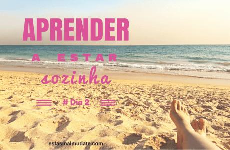 Aprender A Estar Sozinha #Dia 2