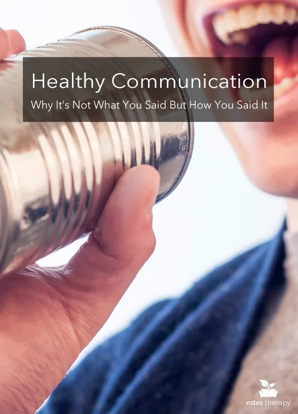 You consider yourself a good communicator, so what isn't working? -- Healthy Communication: It's Not What You Said But How You Said It via @Estes Therapy | #communication #relationshipadvice