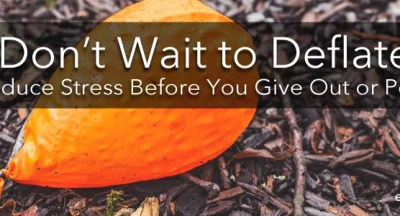 Reduce Stress Before You Give Out or Pop; how to deal with stress, how to reduce stress