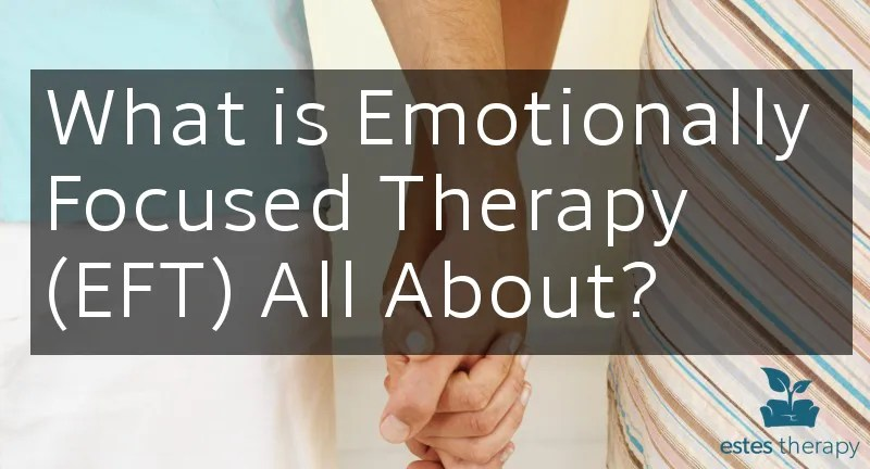 What is Emotionally Focused Therapy (EFT) All About?