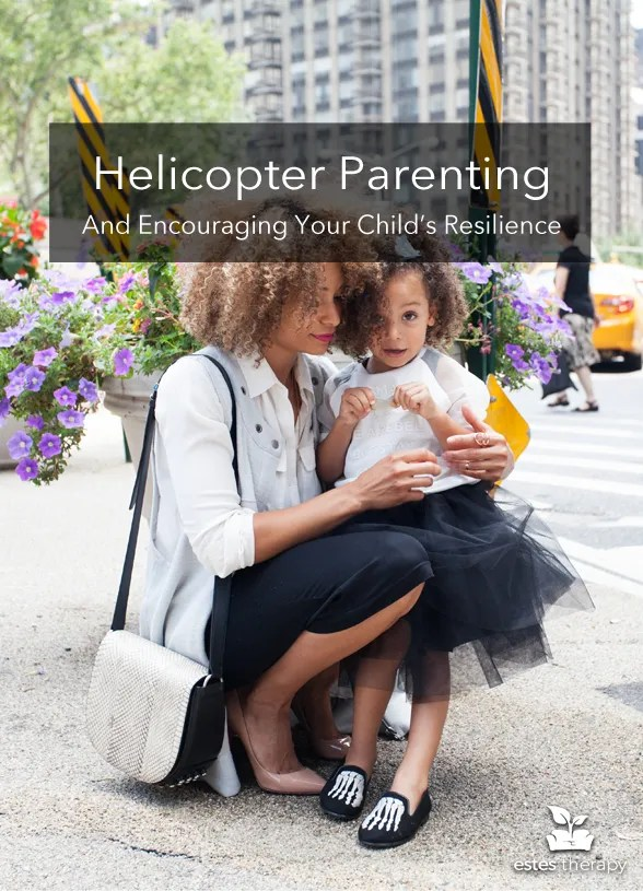"""What is Helicopter Parenting? via @EstesTherapy 