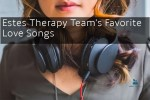 Estes Therapy Team's Favorite Love Songs