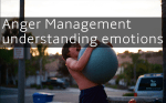 Understanding Your Emotions - Anger Management