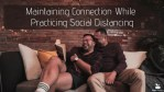 Maintaining Connection During Social Distancing