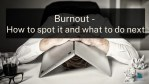 Burnout - How to spot it and what to do next