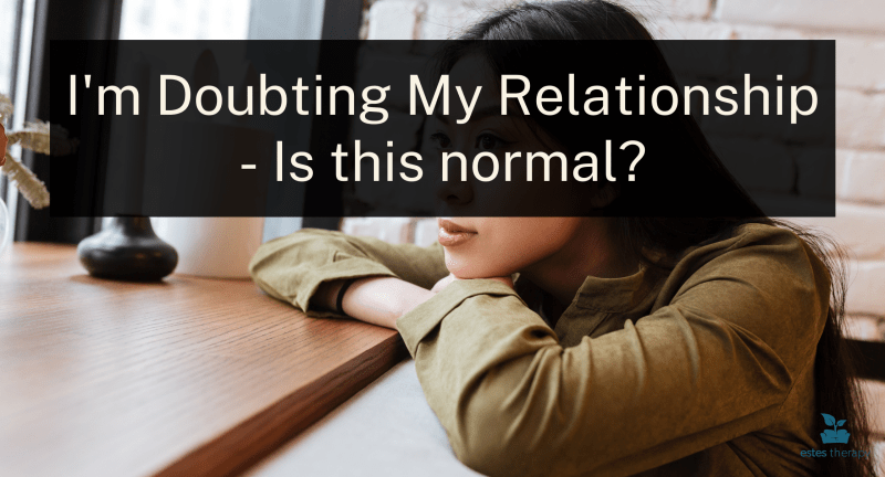 relationship doubts is doubting my relationship normal stages of a relationship should i leave my boyfriend