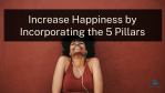 Increase Happiness by Incorporating the 5 Pillars