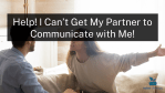 Help! I Can't Get My Partner to Communicate with Me!