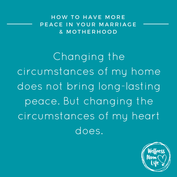 How to Have More Peace in Your Marriage and Motherhood
