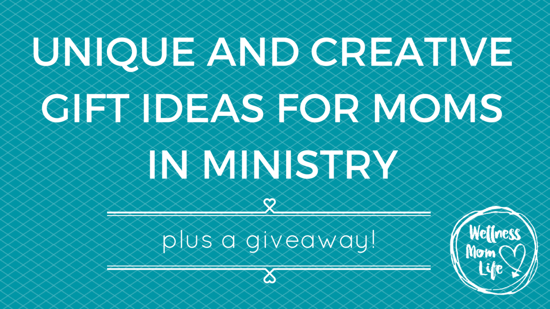 Unique & Creative Gift Ideas for Moms in Ministry
