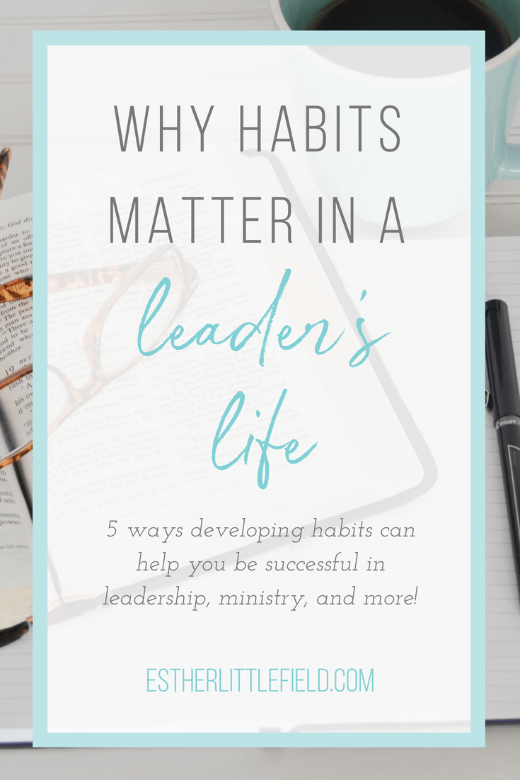 How do you become successful in leadership, ministry, marriage, or motherhood? It boils down to the small daily choices you make. Here's 5 reasons why habits matter in a leader's life.