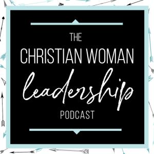 The Christian Woman Leadership Podcast artwork