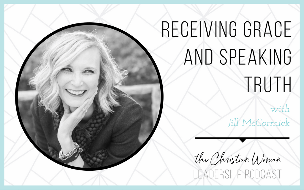 Receiving Grace and Speaking Truth with Jill McCormick