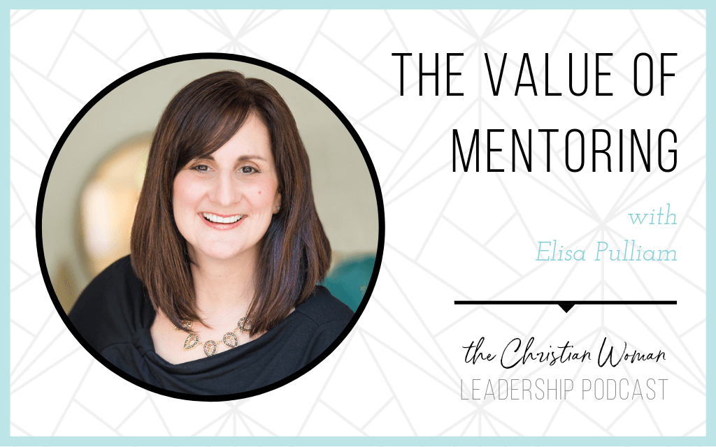 Episode 19: The Value of Mentoring with Elisa Pulliam {Relationships Series}