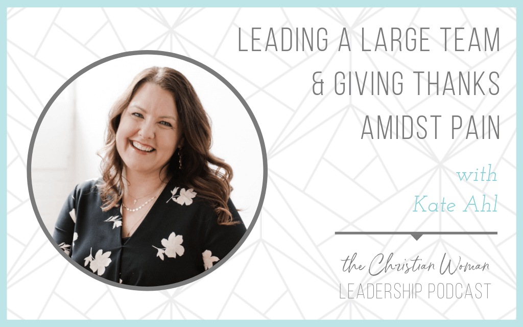 Episode 37: Leading a Large Team & Giving Thanks Amidst Pain with Kate Ahl