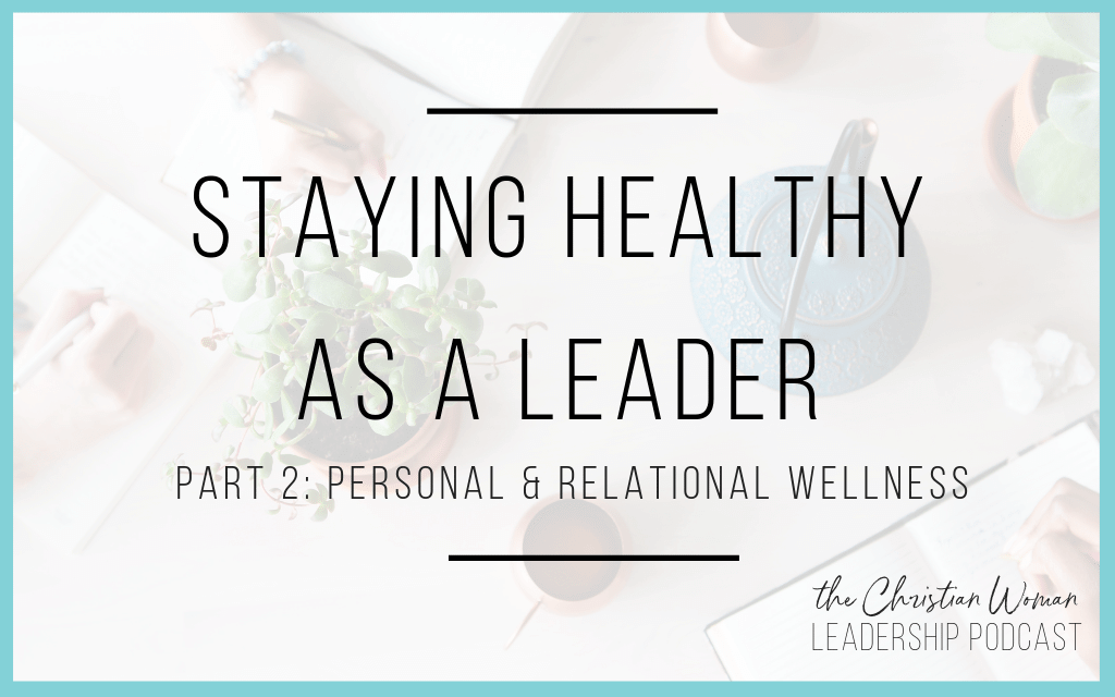 Episode 50: Staying Healthy as a Leader Part 2: Personal & Relational Wellness [Wellness Series]
