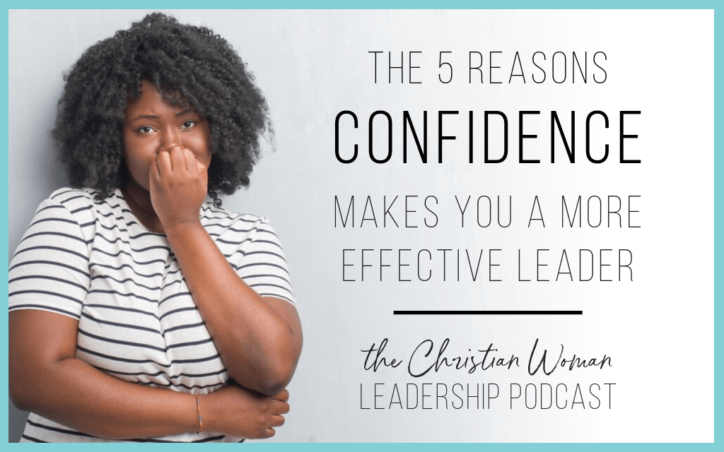Episode 67: The 5 Reasons Confidence Makes You a More Effective Leader