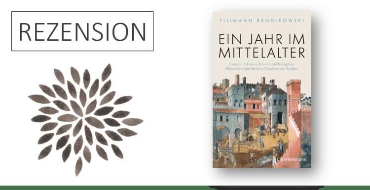 Rezension Tillmann Bendikowski Ein Jahr im Mittelalter
