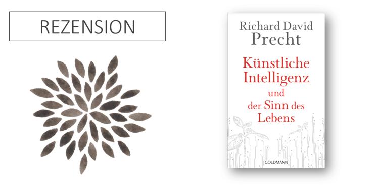 Richard David Precht Künstliche Intelligenz und der Sinn des Lebens