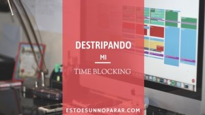 Destripando mi Time Blocking