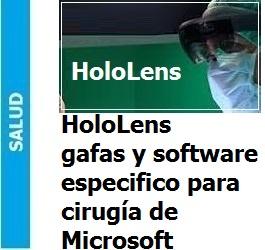 HoloLens gafas y software especifico para cirugía de Microsoft, HoloLens gafas y software específico para cirugía de Microsoft