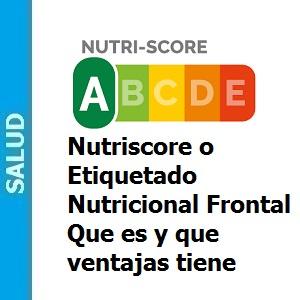 Nutriscore o Etiquetado Nutricional Frontal. Qué es y qué ventajas tiene?