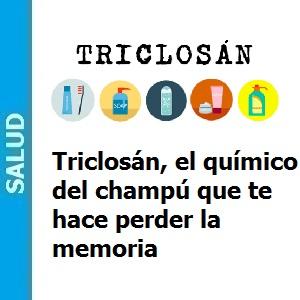 Triclosán químico en el champú que te hace perder la memoria, Triclosán, el químico del champú que te hace perder la memoria