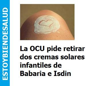 La OCU pide retirar dos cremas solares infantiles de Babaria e Isdin, La OCU pide retirar dos cremas solares infantiles de Babaria e Isdin