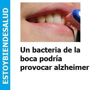 Un bacteria de la boca podría provocar alzheimer, Un bacteria de la boca podría provocar alzheimer